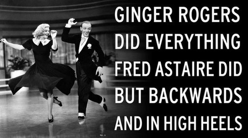 Ginger did everything Fred did but